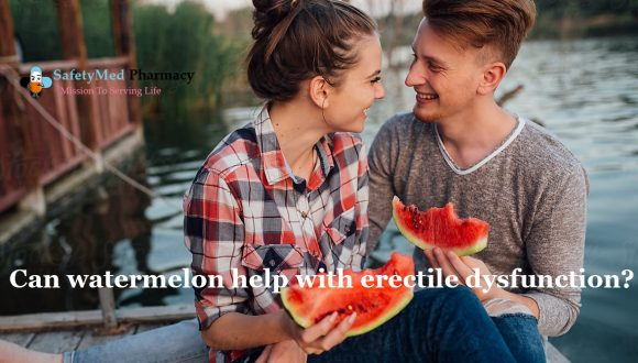 Why watermelon could help with Erectile Dysfunction